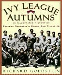 Ivy League Autumns: An Illustrated History of College Football's Grand Old Rivalries