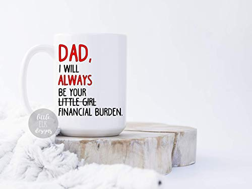 Gift For Dad I Will Always Be Your Financial Burden Christmas From Daughter - Little Girl Dad Mug Large 15 oz Coffee Mug Dad Christmas Gift ()