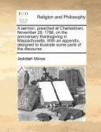 A sermon, preached at Charlestown, November 29, 1798, on the anniversary thanksgiving in Massachusetts. With an appendix, designed to illustrate some parts of the discourse pdf epub