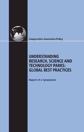 Understanding Research, Science and Technology Parks: Global Best Practices: Report of a Symposium (Comparative Innovation Policy)