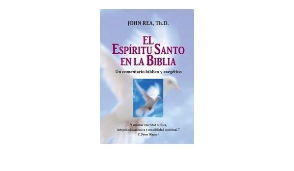 Espiritu Santo En La Biblia, El: Rea John Th.D ...