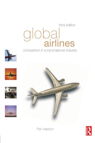 Global Airlines, Third Edition: Competition in a Transnational Industry