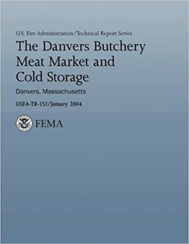 The Danvers Butchery Meat Market And Cold Storage   Danvers, Massachusetts  (U.S. Fire Administration Technical Report Series 151): U.S. Department Of  ...