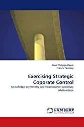 Exercising Strategic Coporate Control: Knowledge asymmetry and Headquarter-Subsidary relationships