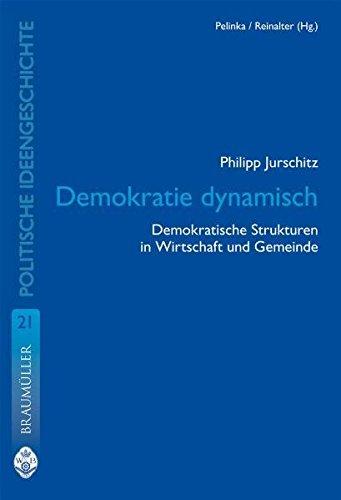 Demokratie dynamisch: Demokratische Strukturen in Wirtschaft und Gemeinde (Vergleichende Gesellschaftsgeschichte und politische Ideengeschichte)
