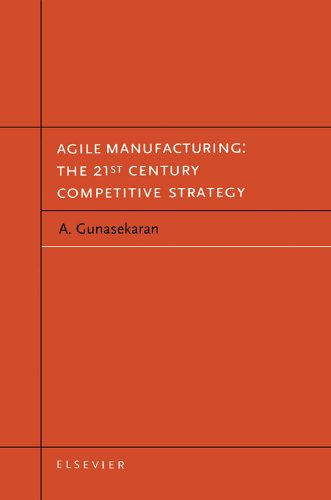Download Agile Manufacturing: The 21st Century Competitive Strategy: The 21st Century Competitive Strategy Pdf