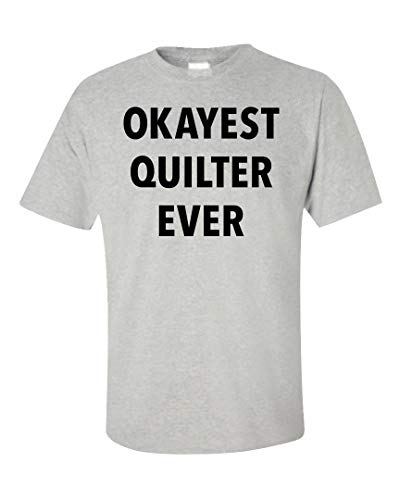 - Sierra Goods Okayest Quilter Ever Sarcastic Funny Saying Quilting Gift - Unisex T-Shirt Ash Grey