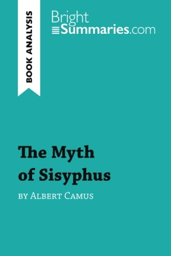 The Myth of Sisyphus by Albert Camus (Book Analysis): Detailed Summary, Analysis and Reading Guide