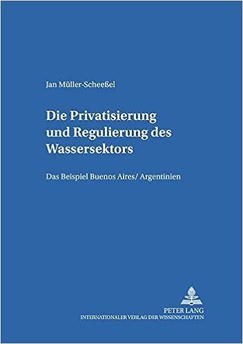 Die Privatisierung Und Regulierung Des Wassersektors: Das Beispiel Buenos Aires/Argentinien (Goettinger Studien Zur Entwicklungsoekonomik / Goettingen St)
