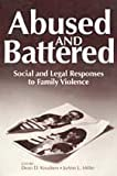 Abused and Battered : Social and Legal Responses to Family Violence, , 0202304132