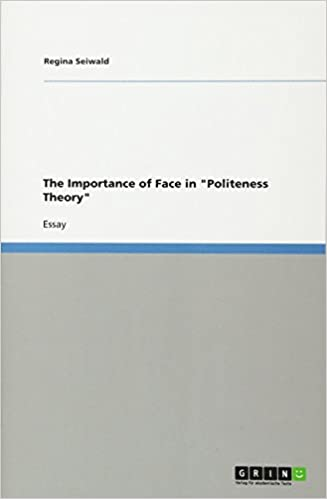 The Importance Of Face In Politeness Theory Regina Seiwald  The Importance Of Face In Politeness Theory Regina Seiwald   Amazoncom Books