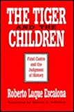The Tiger and the Children : Fidel Castro and the Judgment of History, Escalona, Roberto Luque, 1560000279