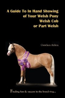(A Guide To In Hand Showing of Your Welsh Pony, Welsh Cob or Part Welsh )