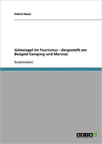 Gütesiegel im Tourismus - dargestellt am Beispiel Camping und Marinas (German Edition): Robert Haase: 9783640105113: Amazon.com: Books