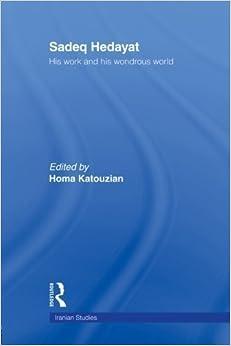 Book Sadeq Hedayat: His Work and his Wondrous World (Iranian Studies) (2007-11-03)
