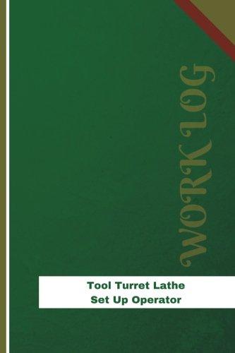 (Tool Turret Lathe Set Up Operator Work Log: Work Journal, Work Diary, Log - 126 pages, 6 x 9 inches (Orange Logs/Work Log))