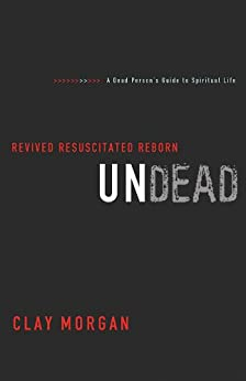 Undead: Revived, Resuscitated, and Reborn by [Morgan, Clay]