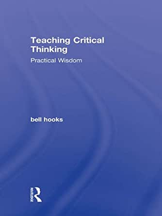 teaching critical thinking bell hooks summary Hooks on the language of power when i first began to incorporate black vernacular in critical essays hooks, bell 1994 teaching to transgress.