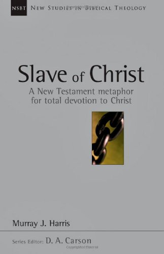 Slave of Christ: A New Testament Metaphor for Total Devotion to Christ (New Studies in Biblical Theology, 8)