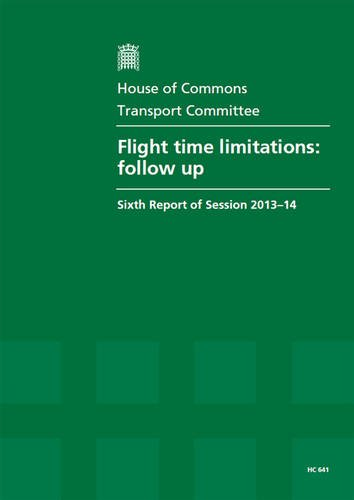 Flight Time Limitations: Follow Up (Sixth Report of Session 2013-14 - Report, Together With Formal Minutes, Oral and Written Evidence)