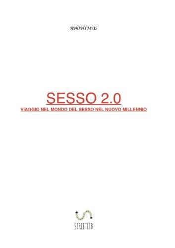 Sesso 2.0: Viaggio nel mondo del sesso nel nuovo millennio (Italian Edition)
