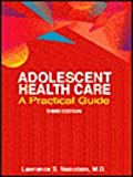 Adolescent Health Care : A Practical Guide, Neinstein, Lawrence S., 0683063758