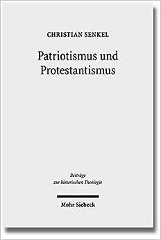 Patriotismus Und Protestantismus: Konfessionelle Semantik Im Nationalen Diskurs Zwischen 1749 Und 1813 (Beitrage Zur Historischen Theologie)