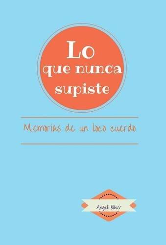 Lo que nunca supiste: MEMORIAS DE UN LOCO CUERDO (Spanish Edition) PDF