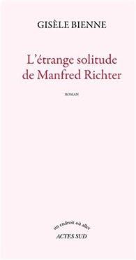 L'étrange solitude de Manfred Richter par Gisèle Bienne