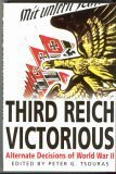Third Reich Victorious: The Alternate History of How the Germans Won the War
