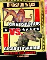 Spinosaurus vs Giganotosaurus: Battle of the Giants (Dinosaur Wars) (Spinosaurus Vs Giganotosaurus Battle Of The Giants)