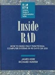 Inside Rad: How to Build Fully Functional Computer Systems in 90 Days or Less (Systems Design and Implementation)