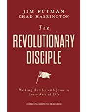 The Revolutionary Disciple: Walking Humbly with Jesus in Every Area of Life