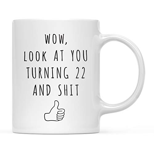 Andaz Press Funny 11oz. Coffee Mug 22nd Birthday Gag Gift, Look at You Turning 22 and Shit, 1-Pack, Birthday Present Ideas for Him Her Family Coworker Friend -