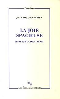 La joie spacieuse : Essai sur la dilatation par Jean-Louis Chrétien