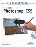 Adobe Photoshop CS5. La grande guida. Con DVD-ROM