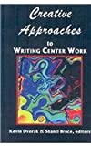 Creative Approaches to Writing Center Work, Dvorak, Kevin and Bruce, Shanti, 1572738383