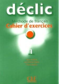 Declic: Cahier dexercices 1 (Methode de Francais)