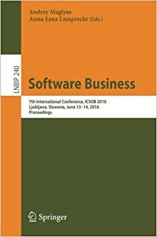 Software Business: 7th International Conference, ICSOB 2016, Ljubljana, Slovenia, June 13-14, 2016, Proceedings (Lecture Notes in Business Information Processing)