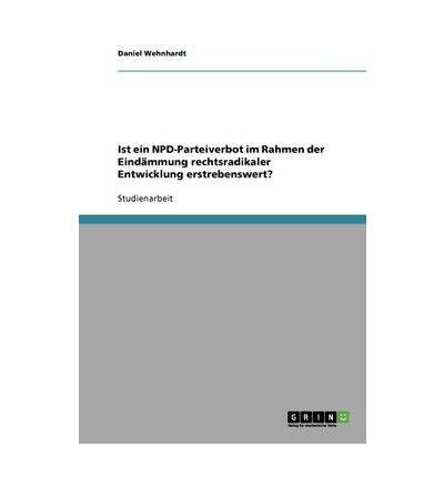 [ IST EIN NPD-PARTEIVERBOT IM RAHMEN DER EINDAMMUNG RECHTSRADIKALER ENTWICKLUNG ERSTREBENSWERT? (GERMAN) Paperback ] Wehnhardt, Daniel ( AUTHOR ) Oct - 04 - 2013 [ Paperback ] (Bronze Rahmen)