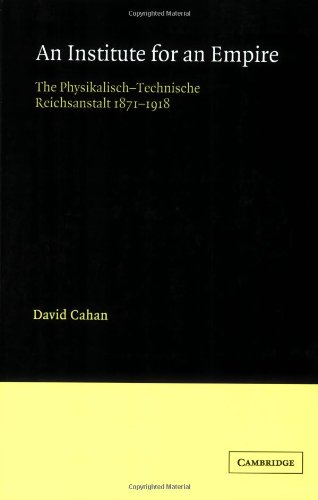 An Institute for an Empire: The Psysikalisch-Technische Reichsanstalt, 1871-1918