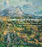 Cézanne and the Modern : Masterpieces of European Art from the Pearlman Collection, DeLue, Rachael Z., 0943012082