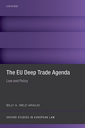 The EU Deep Trade Agenda: Law and Policy (Oxford Studies in European Law) (English Edition)