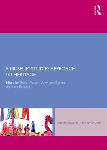 Leicester Readers - A Museum Studies Approach to Heritage (Leicester Readers in Museum Studies)