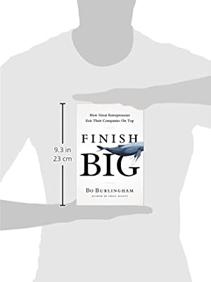 Amazon com: Finish Big: How Great Entrepreneurs Exit Their Companies