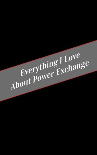 Everything I Love About Power Exchange: A Safe Place For Your Kinky Thoughts
