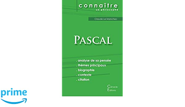 Comprendre Pascal Analyse Complete De Sa Pensee French Edition