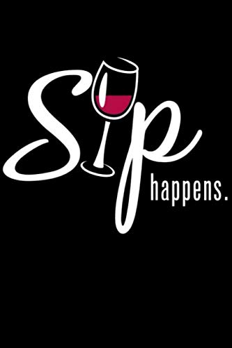 Sip Happens: Wine Tasting & Review Log Book. Wine Lovers Sarcastic Gift. Wine Notebook by Life Designio