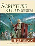 Scripture Study for Latter-Day Saint Families : The Old Testament, Leavitt, Dennis H. and Christensen, Richard O., 1606411411