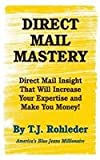 Direct Mail Mastery, T. J. Rohleder, 1933356782